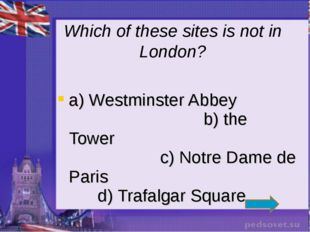a) Westminster Abbey b) the Tower c) Notre Dame de Paris d) Trafalgar Square