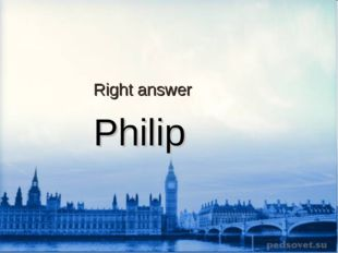 Right answer Philip