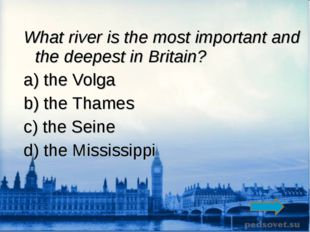 What river is the most important and the deepest in Britain? a) the Volga b)