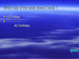 c) Friday d) Holiday