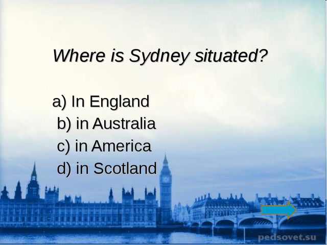 Where is Sydney situated? a) In England b) in Australia c) in America d) in S...