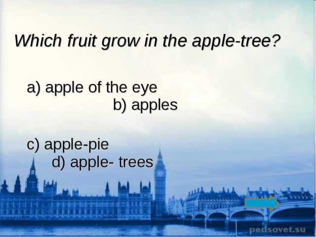Which fruit grow in the apple-tree? a) apple of the eye b) apples c) apple-pi...