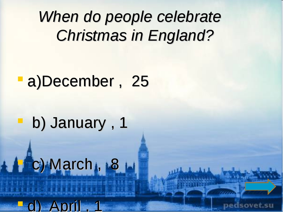 When do people celebrate Christmas in England? a)December , 25 b) January , 1...