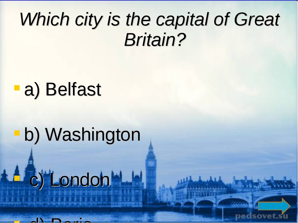 Which city is the capital of Great Britain? a) Belfast b) Washington c) Londo...