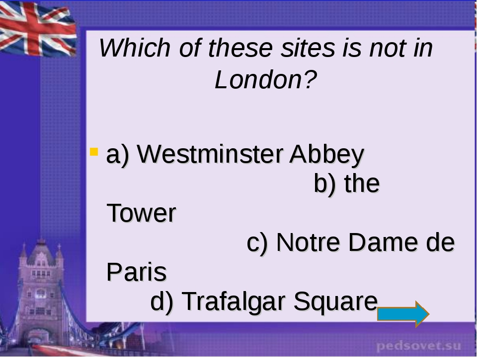 a) Westminster Abbey b) the Tower c) Notre Dame de Paris d) Trafalgar Square...