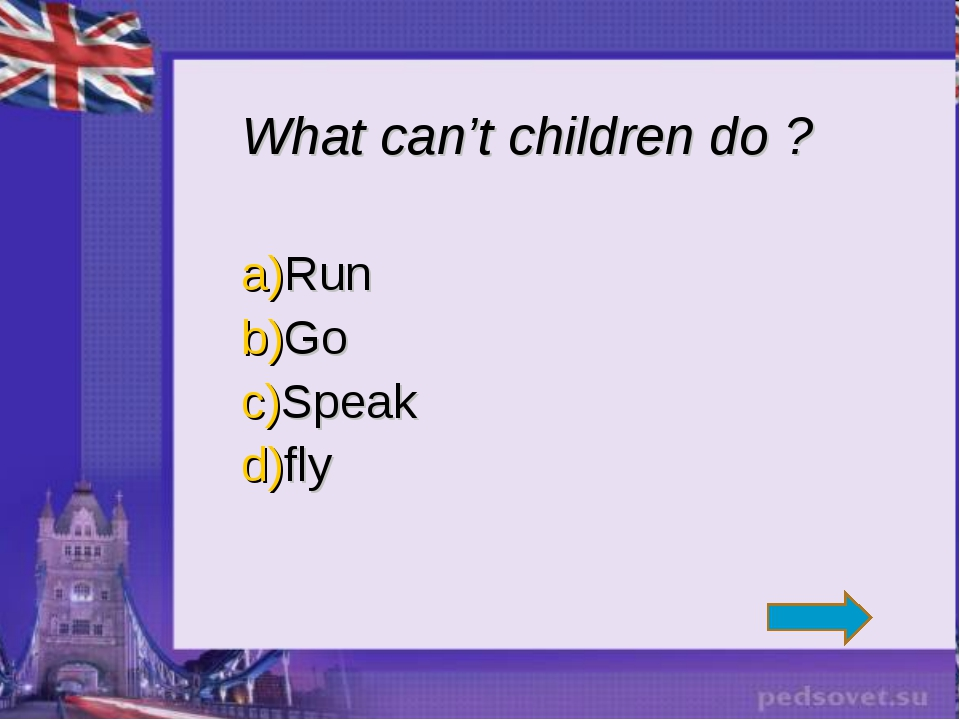 What can't children do ? Run Go Speak fly