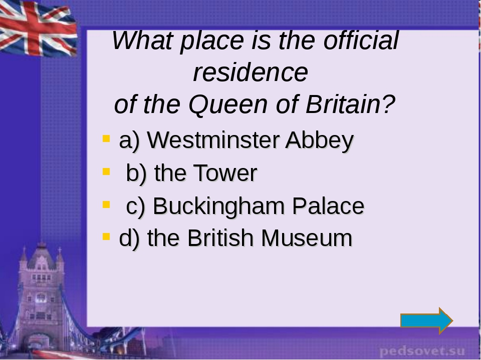 a) Westminster Abbey b) the Tower c) Buckingham Palace d) the British Museum...