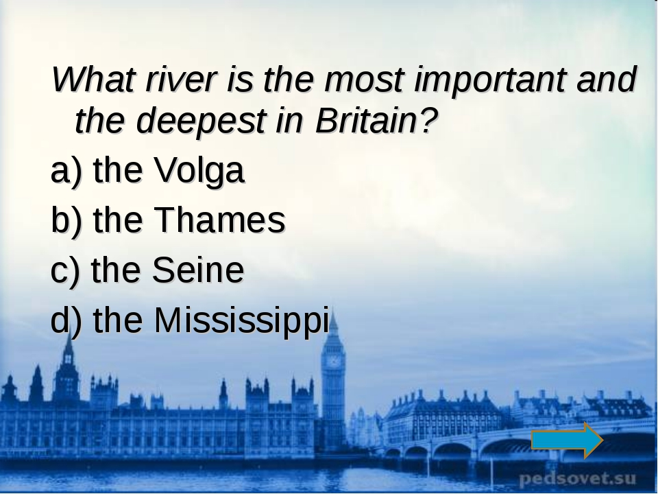 What river is the most important and the deepest in Britain? a) the Volga b)...