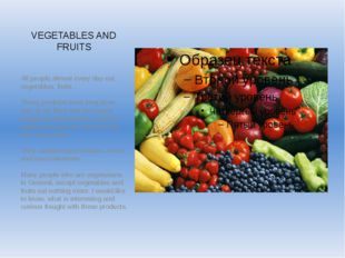 VEGETABLES AND FRUITS All people almost every day eat vegetables, fruits . Th