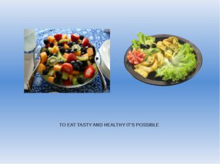 TO EAT TASTY AND HEALTHY IT'S POSSIBLE