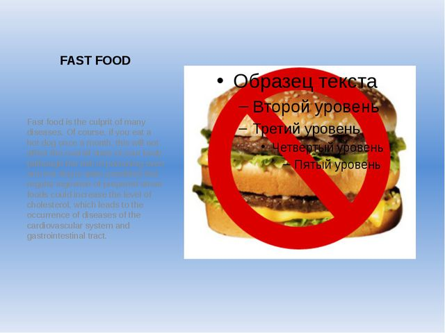 FAST FOOD Fast food is the culprit of many diseases. Of course, if you eat a...