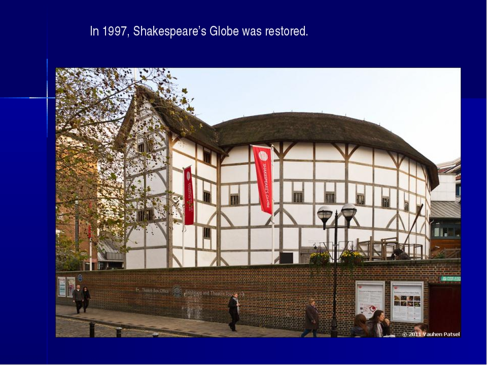 In 1997, Shakespeare's Globe was restored.
