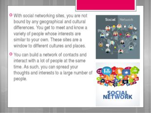 With social networking sites, you are not bound by any geographical and cultu