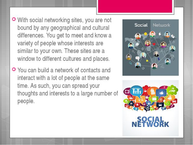 With social networking sites, you are not bound by any geographical and cultu...