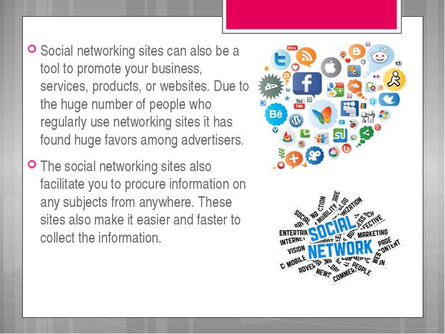Social networking sites can also be a tool to promote your business, services...