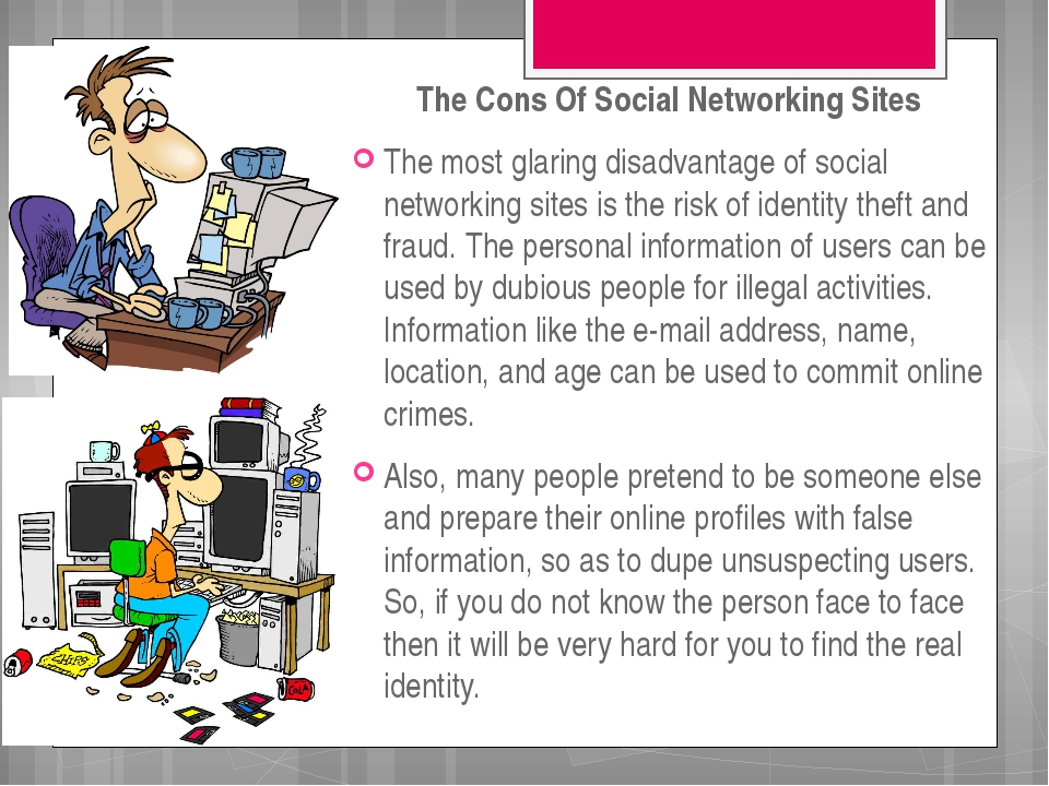 The Cons Of Social Networking Sites  The most glaring disadvantage of social...