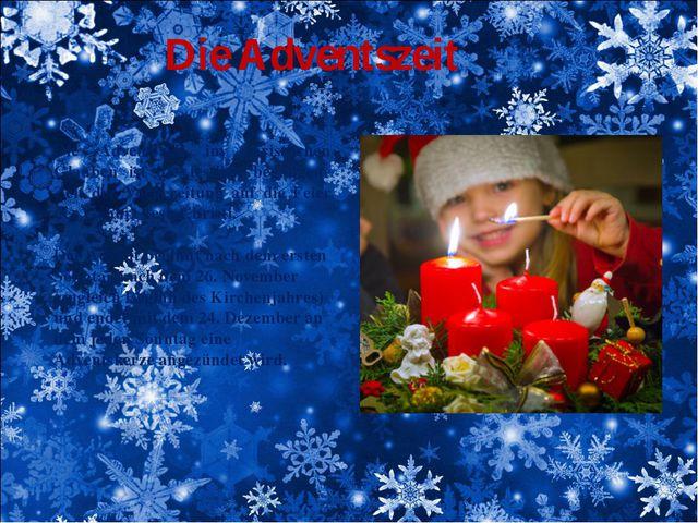 Die Adventszeit Die Adventszeit im christlichen Glauben ist die festlich bega...