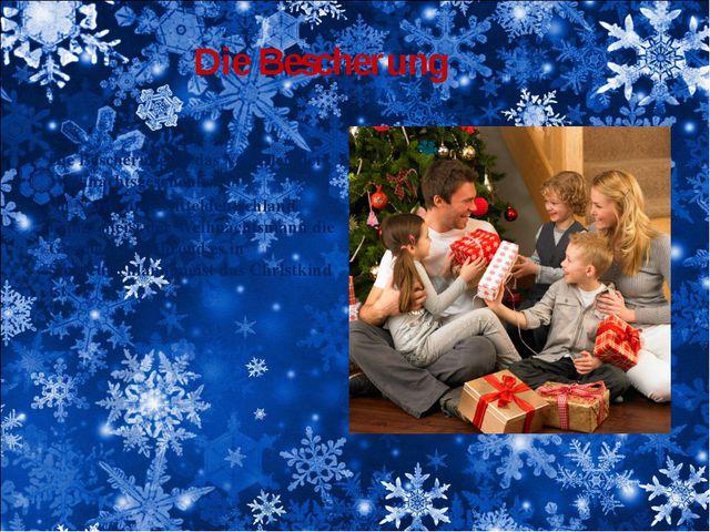 Die Bescherung Die Bescherung ist das Verteilen der Weihnachtsgeschenke. In...