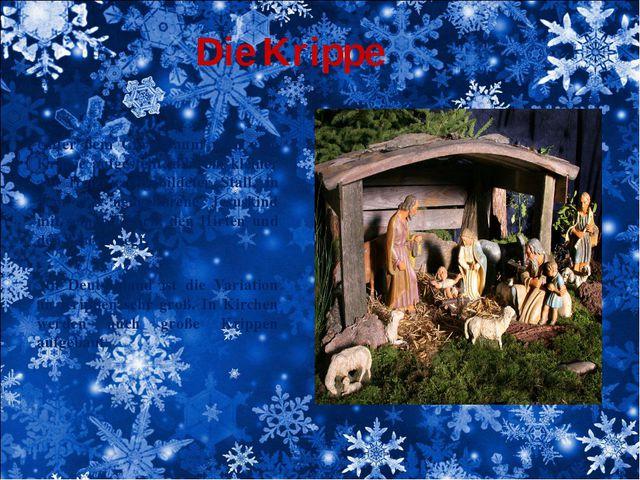 Die Krippe Unter dem Christbaum wird eine Krippe aufgestellt, d.h. ein kleine...
