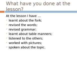 What have you done at the lesson? At the lesson I have … learnt about the for