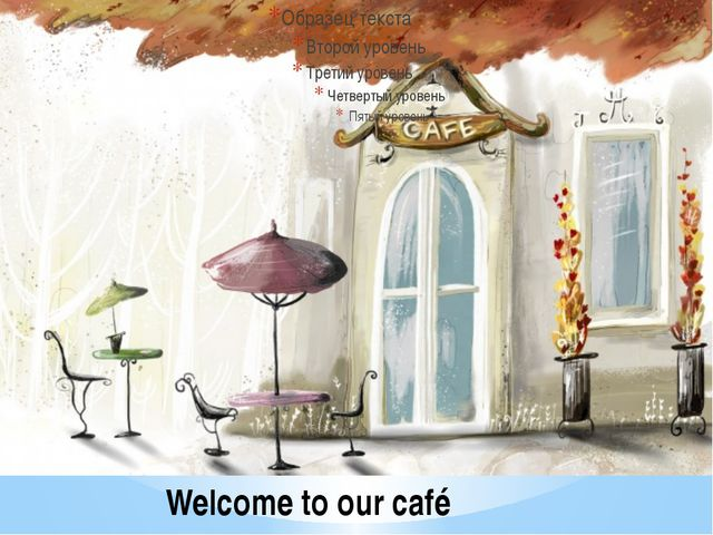 Welcome to our café