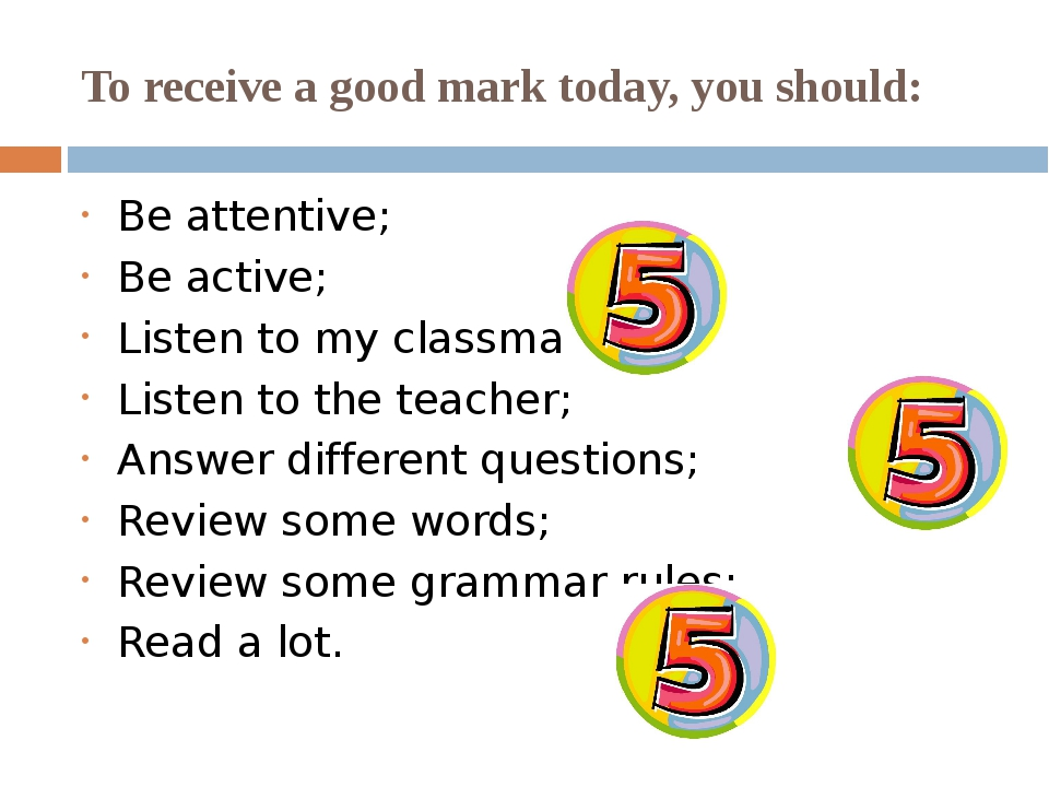 To receive a good mark today, you should: Be attentive; Be active; Listen to...