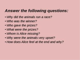 Answer the following questions: Why did the animals run a race? Who was the w