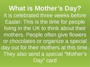 What is Mother's Day? It is celebrated three weeks before Easter. This is the