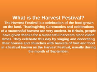What is the Harvest Festival? The Harvest Festival is a celebration of the fo