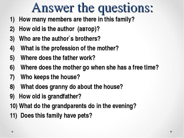 Answer the questions: How many members are there in this family? How old is t...