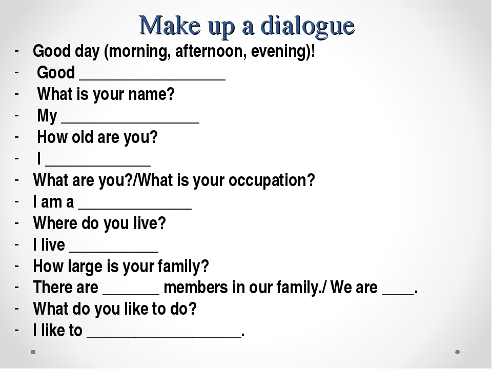 Make up a dialogue Good day (morning, afternoon, evening)! Good _____________...