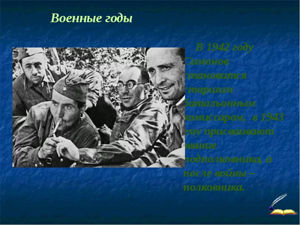 В 1942 году Симонов становится старшим батальонным комиссаром, в 1943 ему пр...