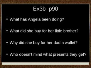 Ex3b p90 What has Angela been doing? What did she buy for her little brother?