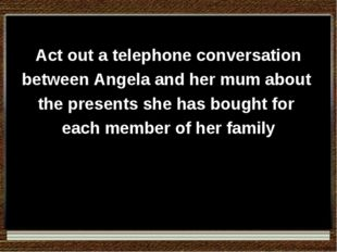 Act out a telephone conversation between Angela and her mum about the presen