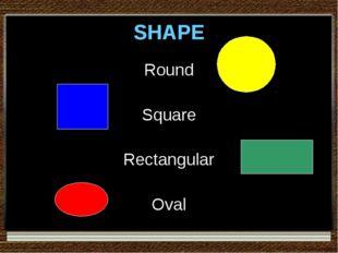 SHAPE Round Square Rectangular Oval