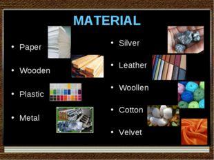 MATERIAL Paper Wooden Plastic Metal Silver Leather Woollen Cotton Velvet