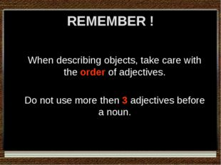 REMEMBER ! When describing objects, take care with the order of adjectives. D