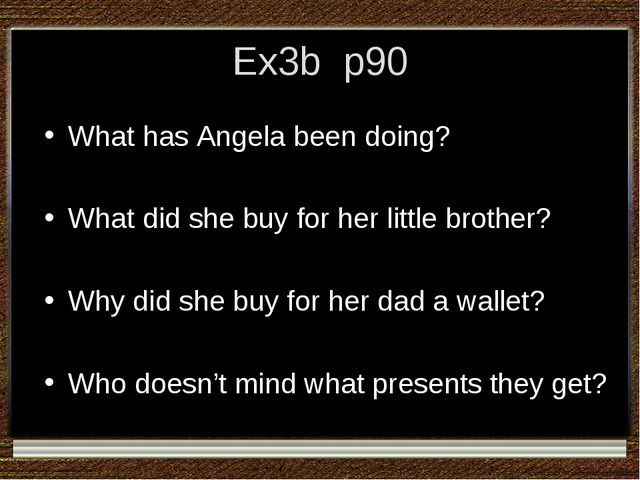 Ex3b p90 What has Angela been doing? What did she buy for her little brother?...