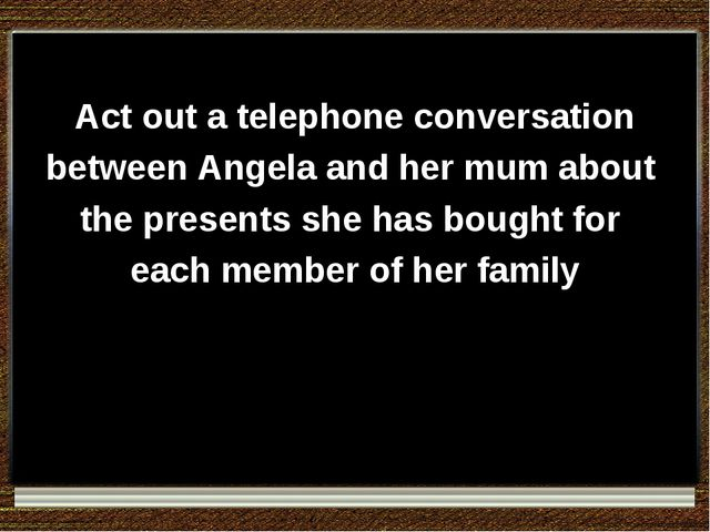 Act out a telephone conversation between Angela and her mum about the presen...