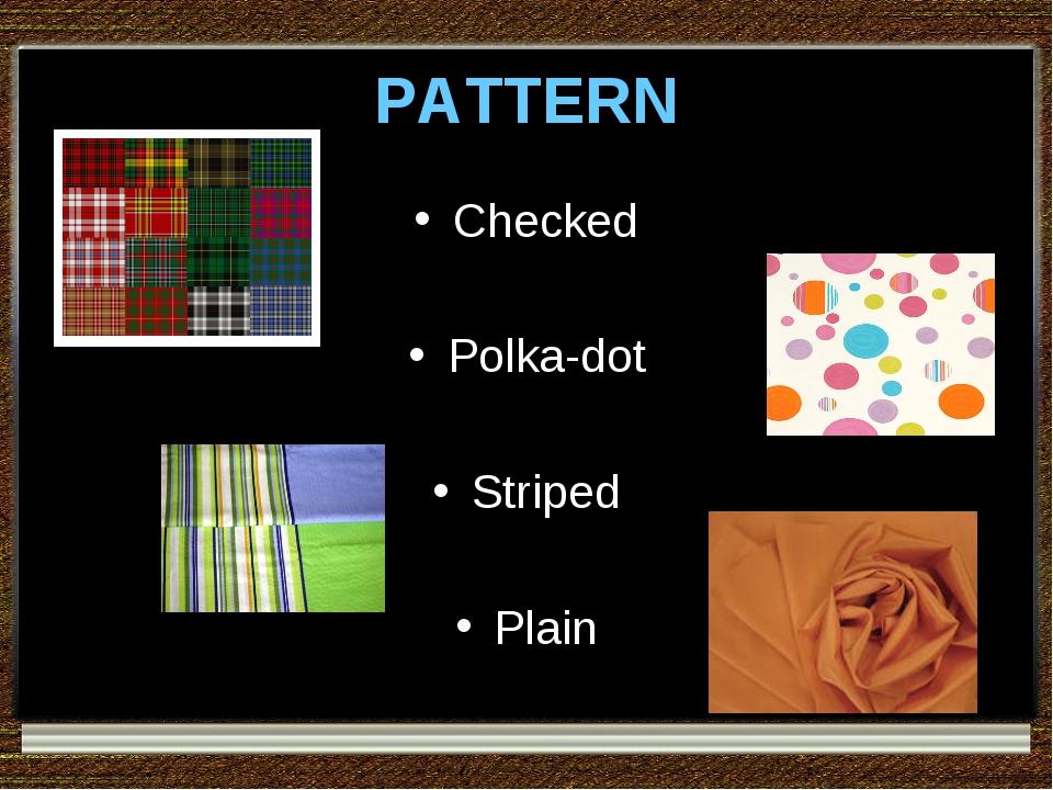 PATTERN Checked Polka-dot Striped Plain