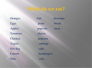 What do we eat? Oranges fish chocolate Eggs pears bread Apples popcorn meat…