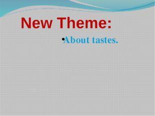 New Theme: About tastes.