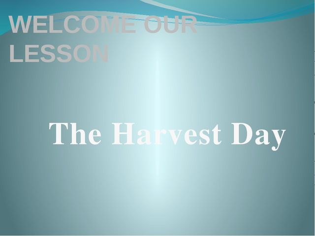 WELCOME OUR LESSON The Harvest Day