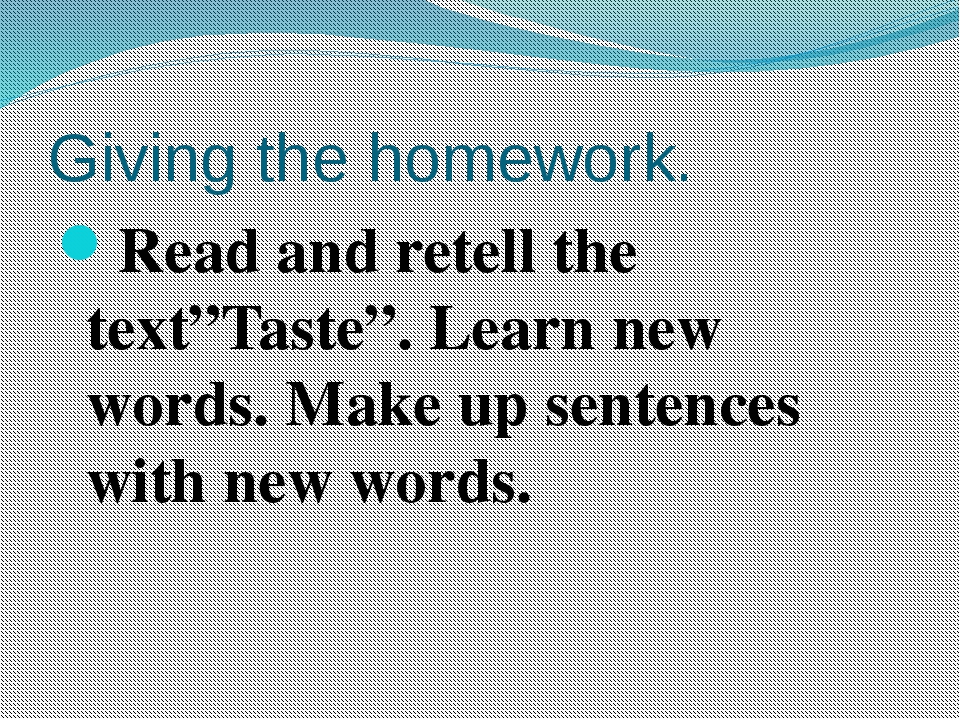"Giving the homework. Read and retell the text""Taste"". Learn new words. Make u..."
