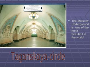 The Moscow Underground is one of the most beautiful in the world.