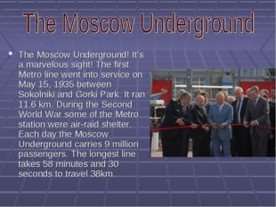 The Moscow Underground! It's a marvelous sight! The first Metro line went int