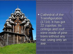 Cathedral of the Transfiguration (1714). It has got 22 cupolas. Its ceilings