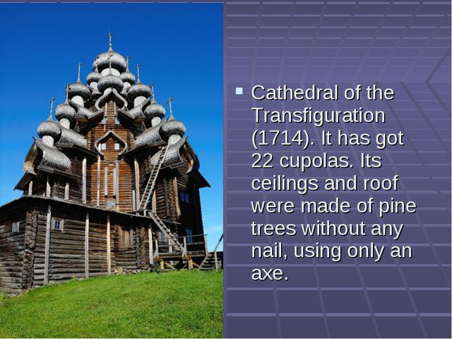 Cathedral of the Transfiguration (1714). It has got 22 cupolas. Its ceilings...