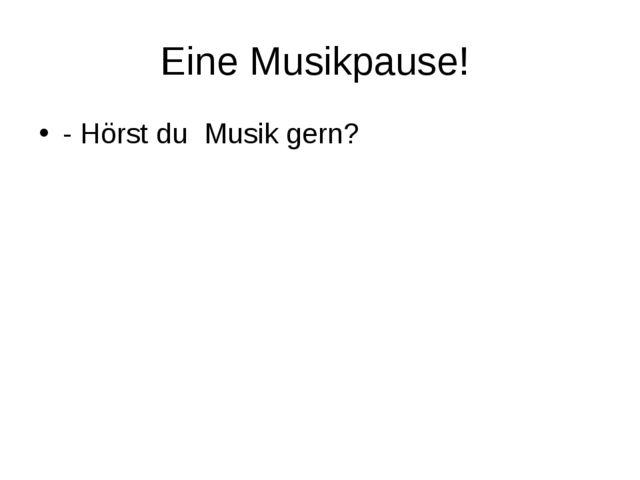 Eine Musikpause! - Hörst du Musik gern?