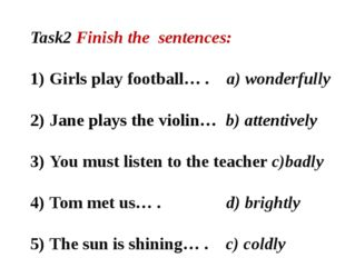 Task2 Finish the sentences: 	 Girls play football…	. a) wonderfully Jane play